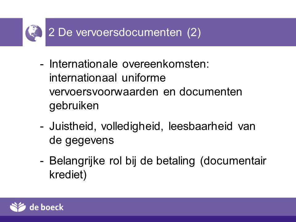 2 De vervoersdocumenten (2) -Internationale overeenkomsten: internationaal uniforme vervoersvoorwaarden en documenten gebruiken -Juistheid, volledighe
