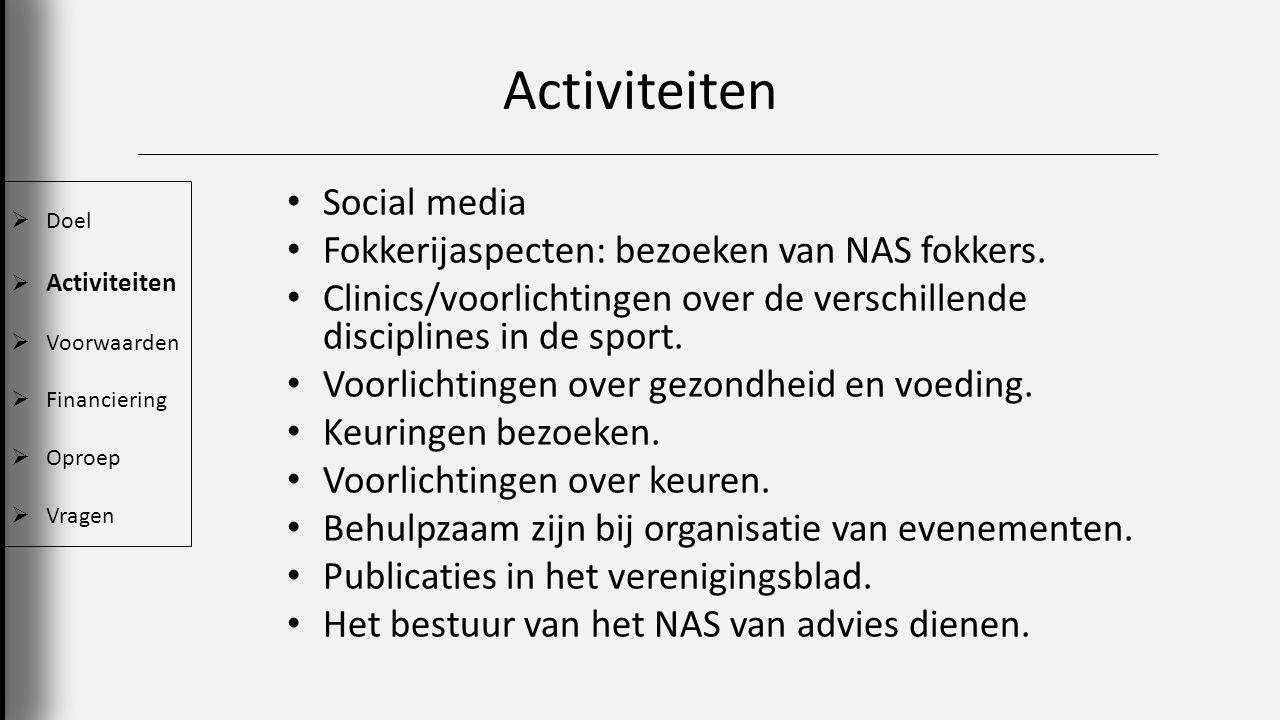 Activiteiten  Doel  Activiteiten  Voorwaarden  Financiering  Oproep  Vragen Social media Fokkerijaspecten: bezoeken van NAS fokkers.