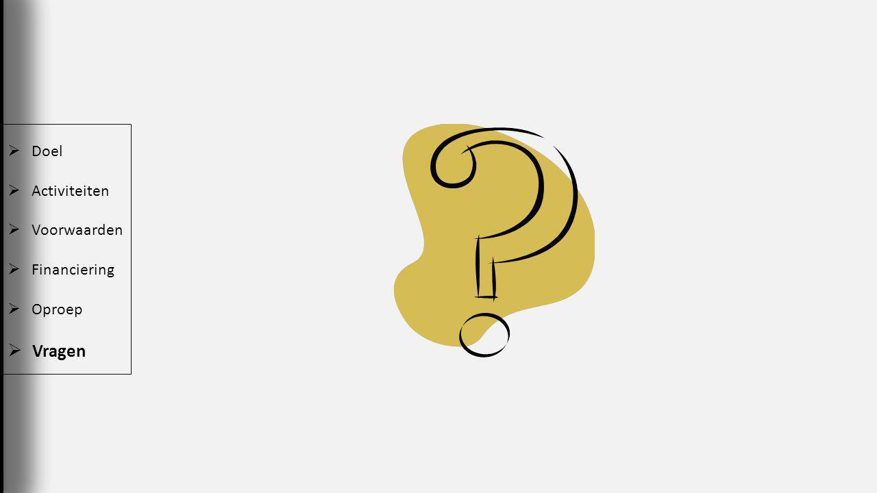  Doel  Activiteiten  Voorwaarden  Financiering  Oproep  Vragen