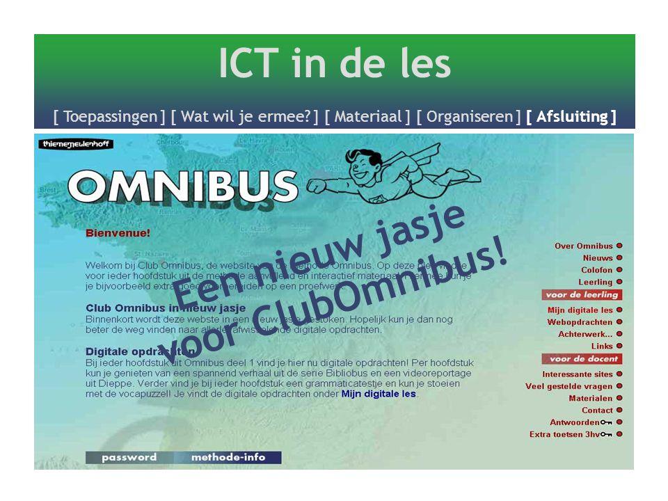 ICT in de les [ Toepassingen ] [ Wat wil je ermee? ] [ Materiaal ] [ Organiseren ] [ Afsluiting ] Een nieuw jasje voor ClubOmnibus!