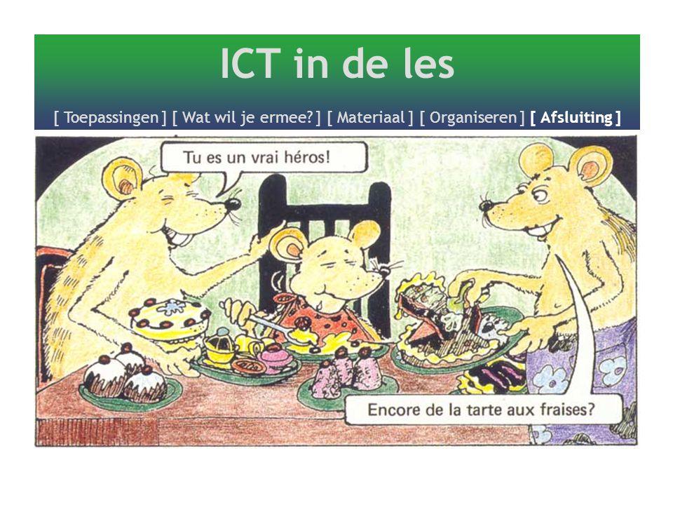 ICT in de les [ Toepassingen ] [ Wat wil je ermee? ] [ Materiaal ] [ Organiseren ] [ Afsluiting ]
