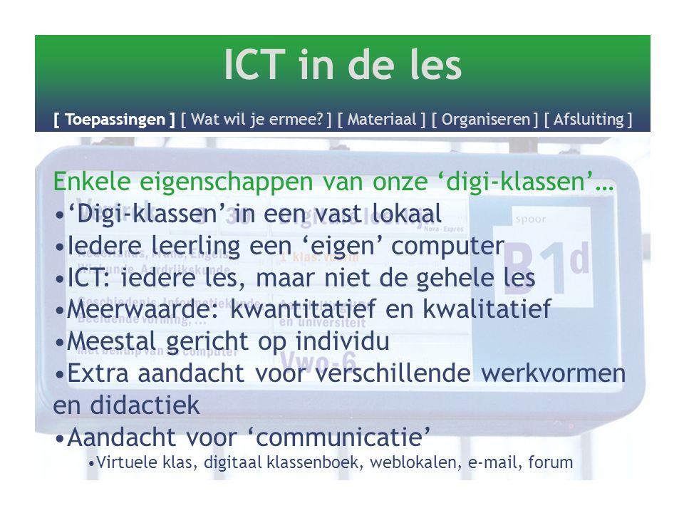 Enkele eigenschappen van onze 'digi-klassen'… 'Digi-klassen' in een vast lokaal Iedere leerling een 'eigen' computer ICT: iedere les, maar niet de geh