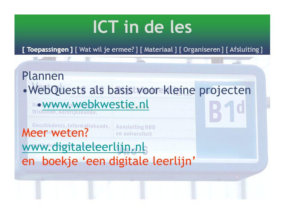 ICT in de les [ Toepassingen ] [ Wat wil je ermee? ] [ Materiaal ] [ Organiseren ] [ Afsluiting ] Plannen WebQuests als basis voor kleine projecten ww