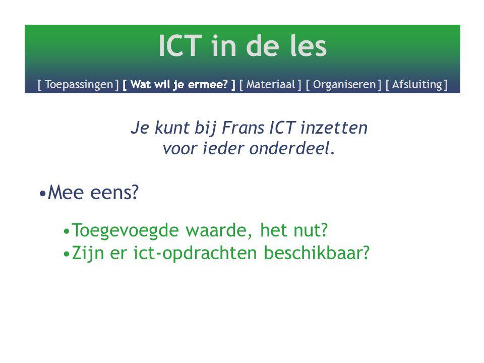 ICT in de les [ Toepassingen ] [ Wat wil je ermee? ] [ Materiaal ] [ Organiseren ] [ Afsluiting ] Je kunt bij Frans ICT inzetten voor ieder onderdeel.