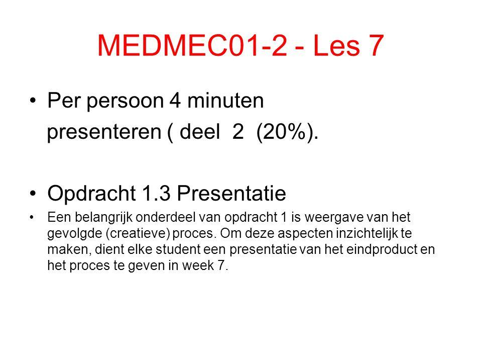 MEDMEC01-2 - Les 7 Per persoon 4 minuten presenteren ( deel 2 (20%). Opdracht 1.3 Presentatie Een belangrijk onderdeel van opdracht 1 is weergave van