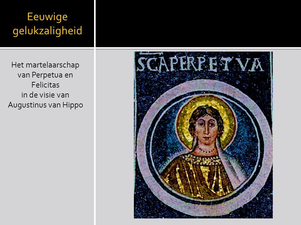 Eeuwige gelukzaligheid Het martelaarschap van Perpetua en Felicitas in de visie van Augustinus van Hippo