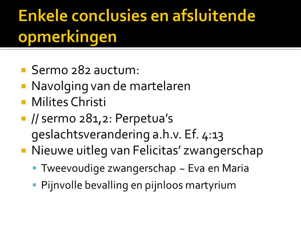  Sermo 282 auctum:  Navolging van de martelaren  Milites Christi  // sermo 281,2: Perpetua's geslachtsverandering a.h.v. Ef. 4:13  Nieuwe uitleg