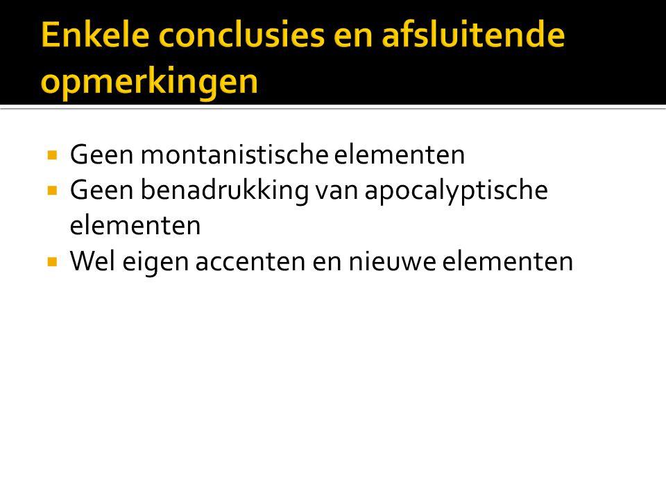  Geen montanistische elementen  Geen benadrukking van apocalyptische elementen  Wel eigen accenten en nieuwe elementen