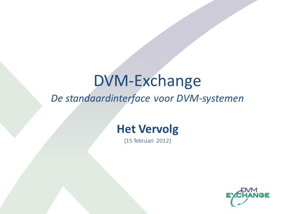 DVM-Exchange De standaardinterface voor DVM-systemen Het Vervolg (15 februari 2012)