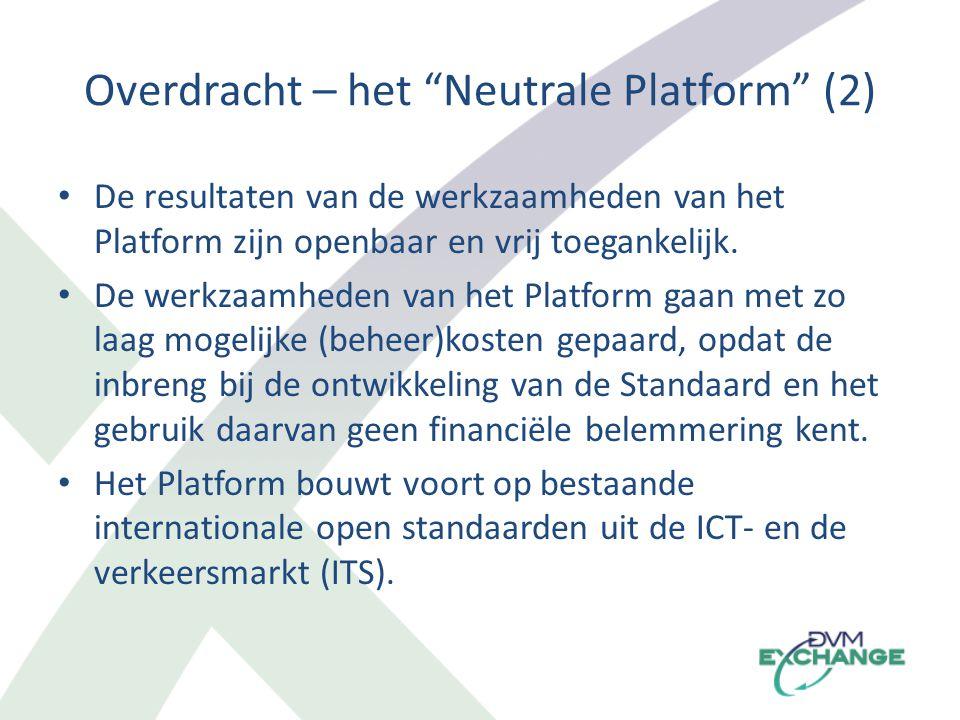 De resultaten van de werkzaamheden van het Platform zijn openbaar en vrij toegankelijk. De werkzaamheden van het Platform gaan met zo laag mogelijke (