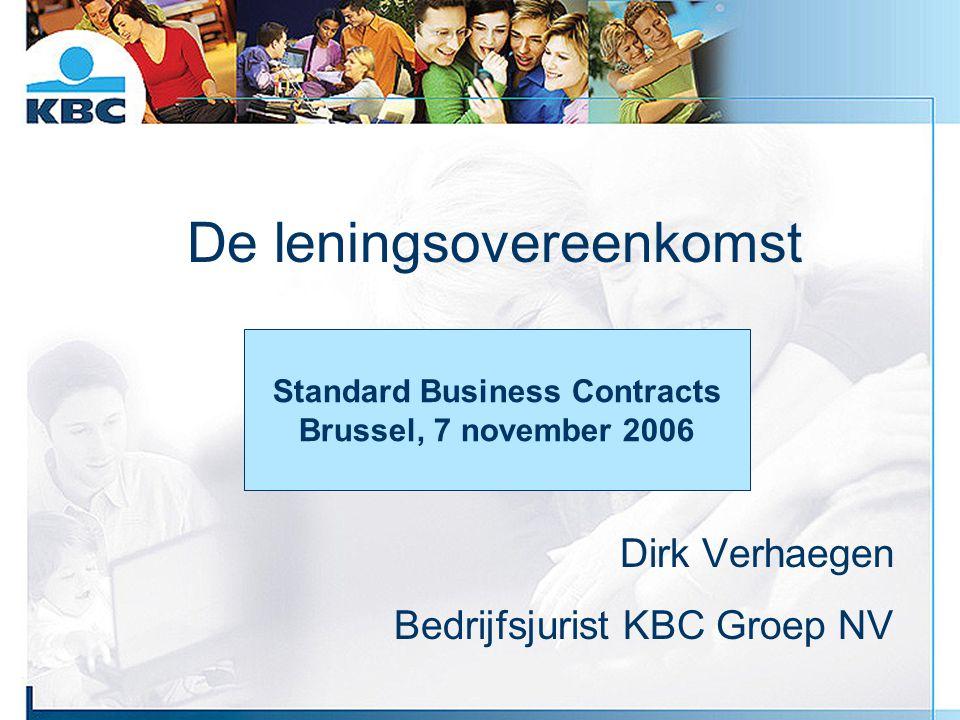 De leningsovereenkomst Dirk Verhaegen Bedrijfsjurist KBC Groep NV Standard Business Contracts Brussel, 7 november 2006