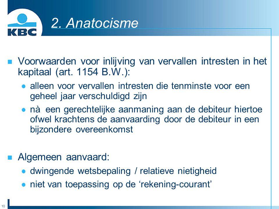 10 2. Anatocisme Voorwaarden voor inlijving van vervallen intresten in het kapitaal (art. 1154 B.W.): alleen voor vervallen intresten die tenminste vo