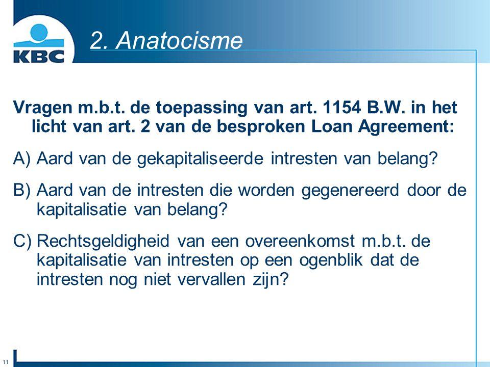 11 2. Anatocisme Vragen m.b.t. de toepassing van art. 1154 B.W. in het licht van art. 2 van de besproken Loan Agreement: A) Aard van de gekapitaliseer