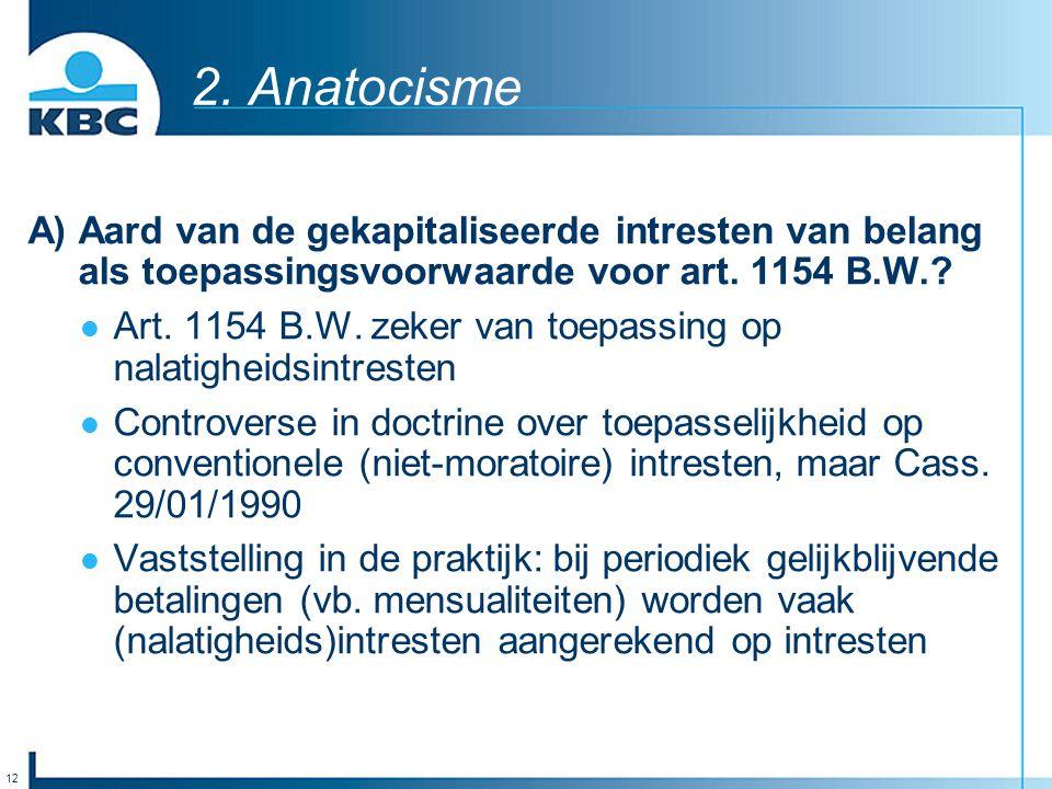 12 2. Anatocisme A) Aard van de gekapitaliseerde intresten van belang als toepassingsvoorwaarde voor art. 1154 B.W.? Art. 1154 B.W. zeker van toepassi