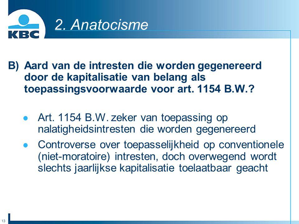 13 2. Anatocisme B)Aard van de intresten die worden gegenereerd door de kapitalisatie van belang als toepassingsvoorwaarde voor art. 1154 B.W.? Art. 1