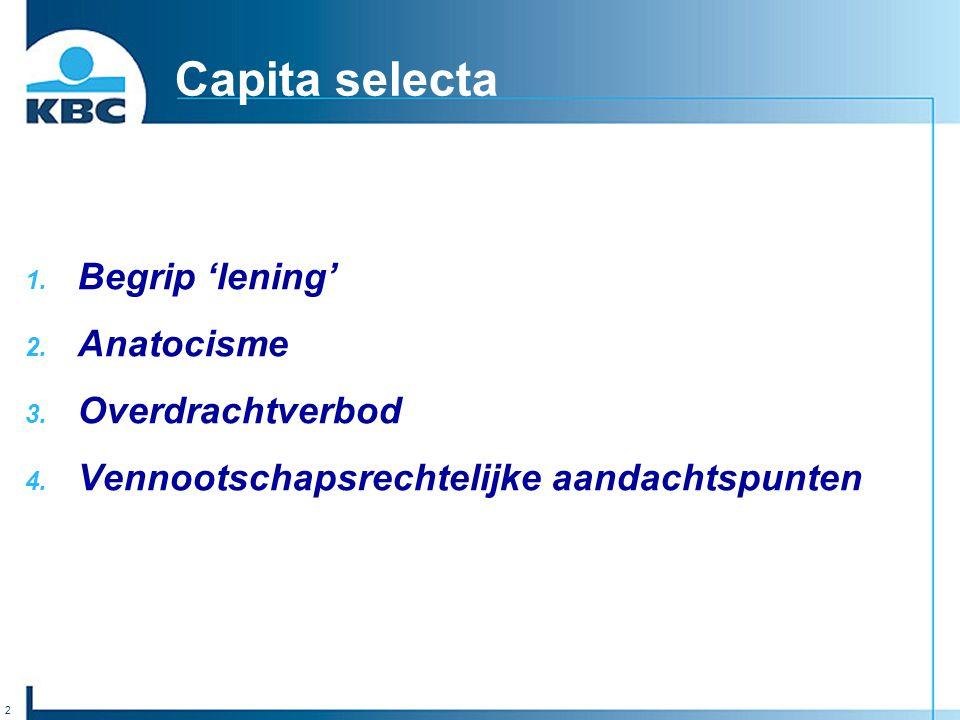 2 Capita selecta 1. Begrip 'lening' 2. Anatocisme 3. Overdrachtverbod 4. Vennootschapsrechtelijke aandachtspunten