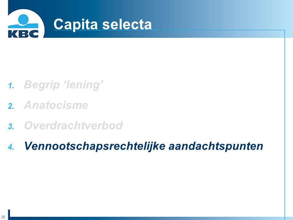 20 Capita selecta 1. Begrip 'lening' 2. Anatocisme 3. Overdrachtverbod 4. Vennootschapsrechtelijke aandachtspunten