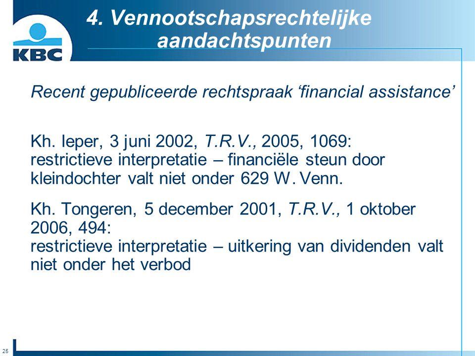 25 4. Vennootschapsrechtelijke aandachtspunten Recent gepubliceerde rechtspraak 'financial assistance' Kh. Ieper, 3 juni 2002, T.R.V., 2005, 1069: res