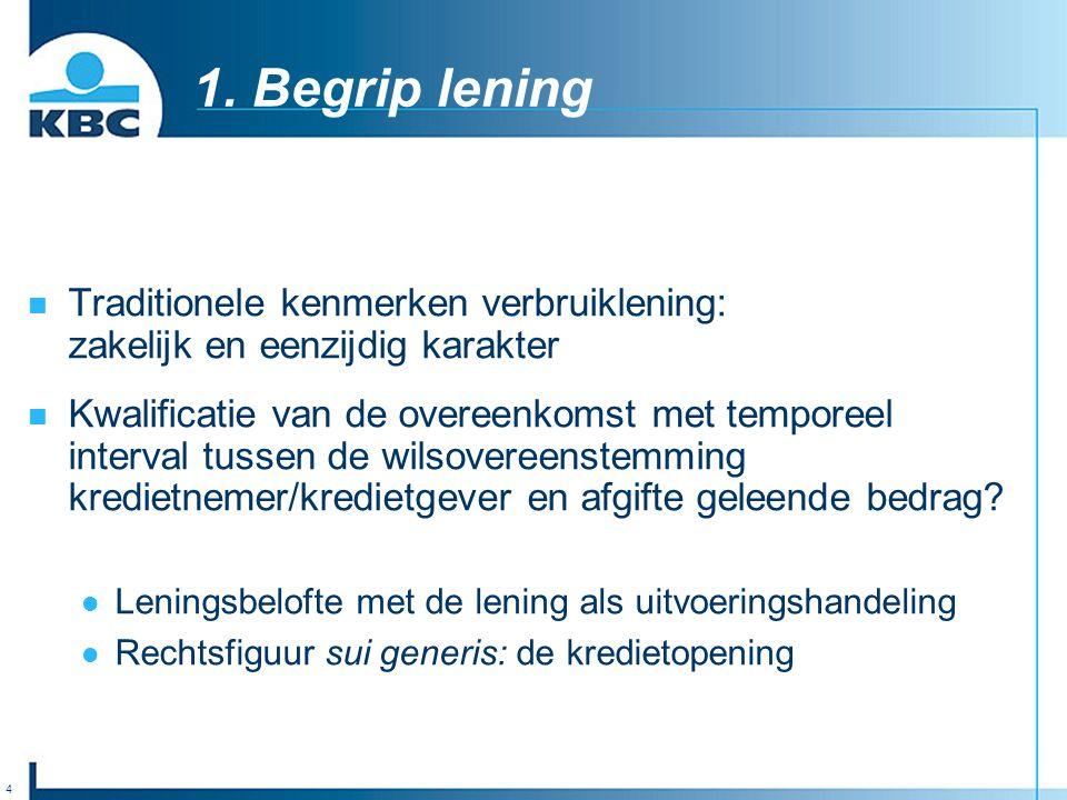 4 1. Begrip lening Traditionele kenmerken verbruiklening: zakelijk en eenzijdig karakter Kwalificatie van de overeenkomst met temporeel interval tusse