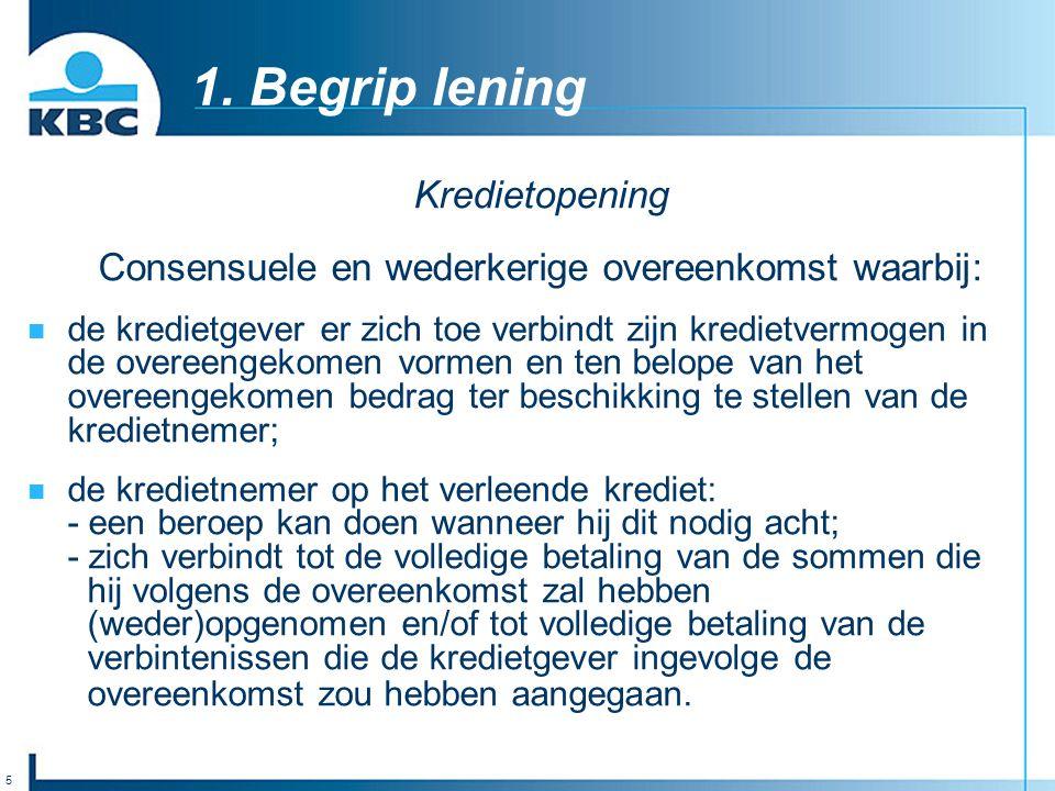 5 1. Begrip lening Kredietopening Consensuele en wederkerige overeenkomst waarbij: de kredietgever er zich toe verbindt zijn kredietvermogen in de ove