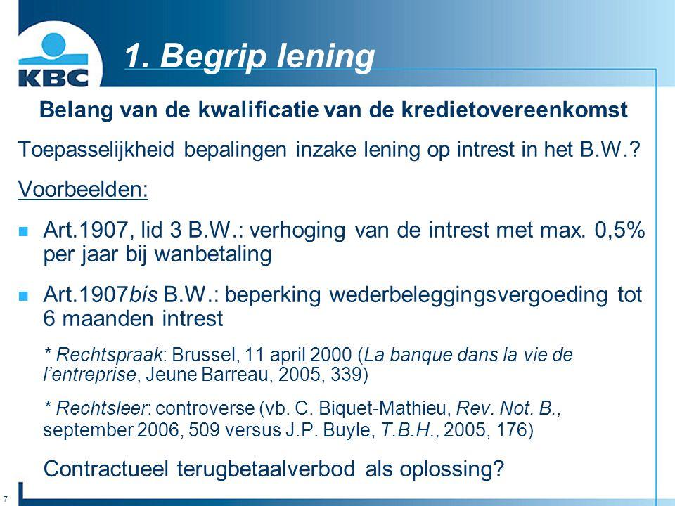 7 1. Begrip lening Belang van de kwalificatie van de kredietovereenkomst Toepasselijkheid bepalingen inzake lening op intrest in het B.W.? Voorbeelden