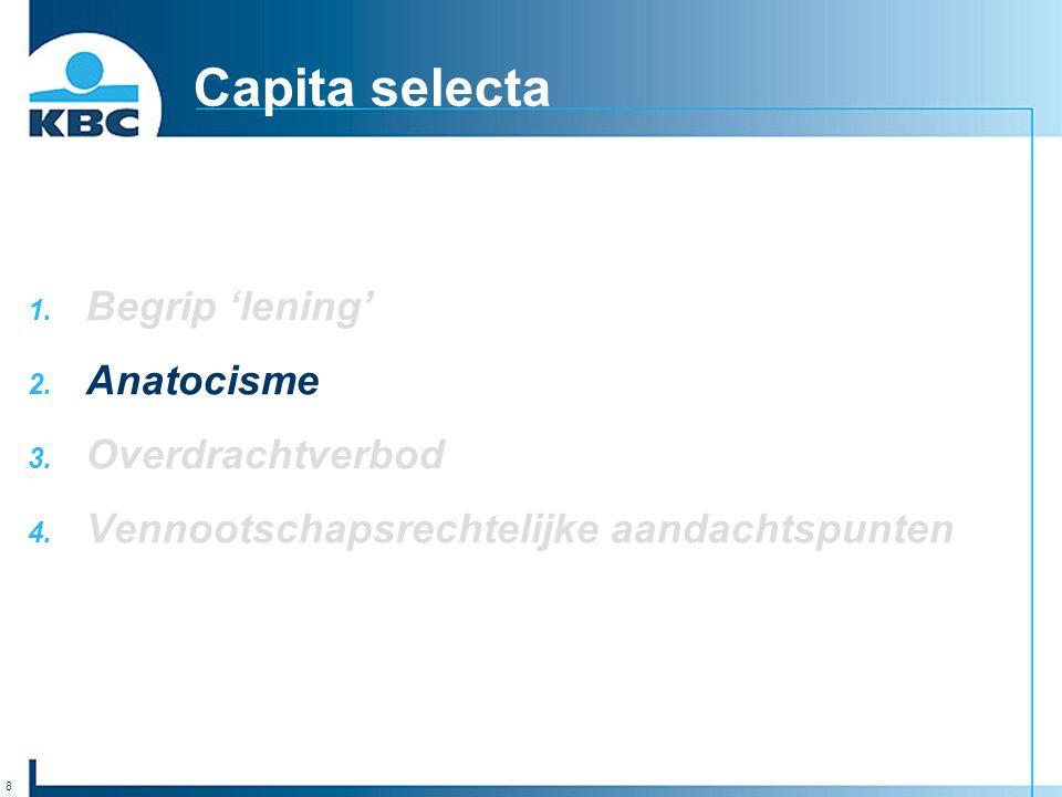 8 Capita selecta 1. Begrip 'lening' 2. Anatocisme 3. Overdrachtverbod 4. Vennootschapsrechtelijke aandachtspunten