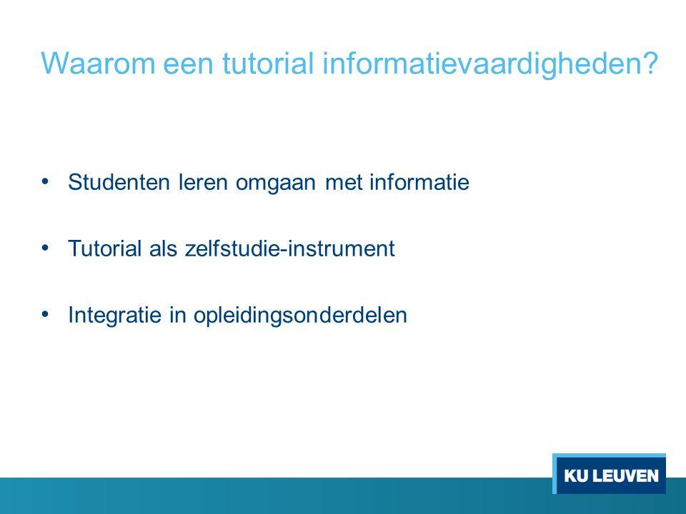 Waarom een tutorial informatievaardigheden? Studenten leren omgaan met informatie Tutorial als zelfstudie-instrument Integratie in opleidingsonderdele