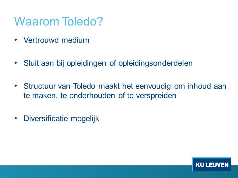 Waarom Toledo? Vertrouwd medium Sluit aan bij opleidingen of opleidingsonderdelen Structuur van Toledo maakt het eenvoudig om inhoud aan te maken, te