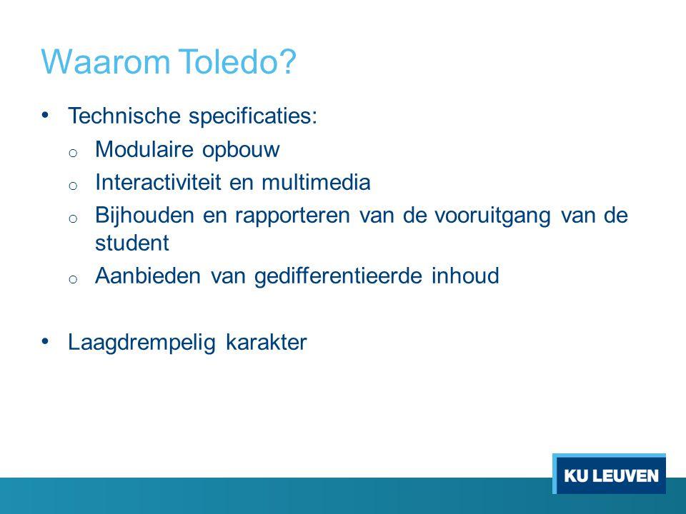 Waarom Toledo? Technische specificaties: o Modulaire opbouw o Interactiviteit en multimedia o Bijhouden en rapporteren van de vooruitgang van de stude