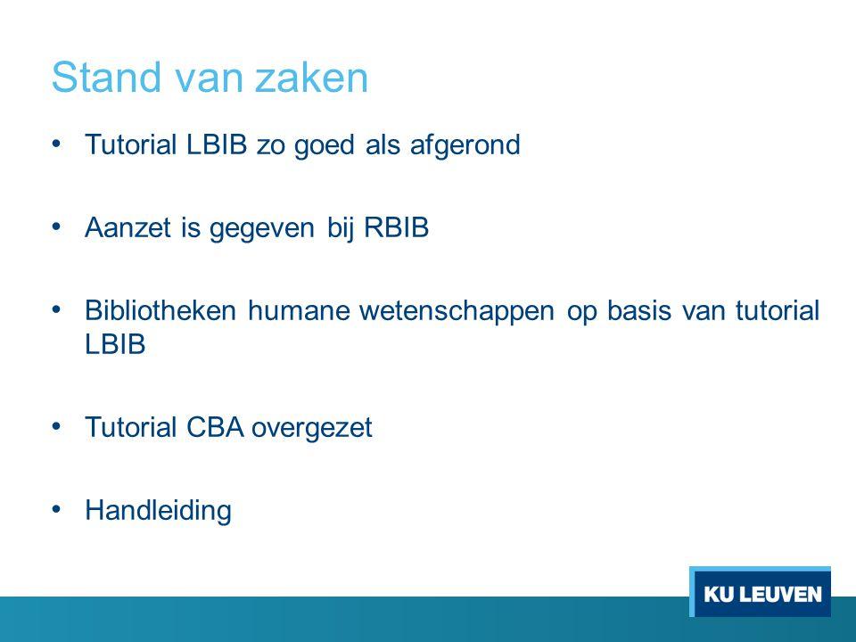 Stand van zaken Tutorial LBIB zo goed als afgerond Aanzet is gegeven bij RBIB Bibliotheken humane wetenschappen op basis van tutorial LBIB Tutorial CB