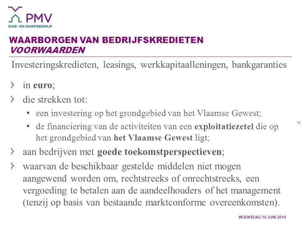 10 WAARBORGEN VAN BEDRIJFSKREDIETEN VOORWAARDEN WOENSDAG 16 JUNI 2014 Investeringskredieten, leasings, werkkapitaalleningen, bankgaranties in euro; di