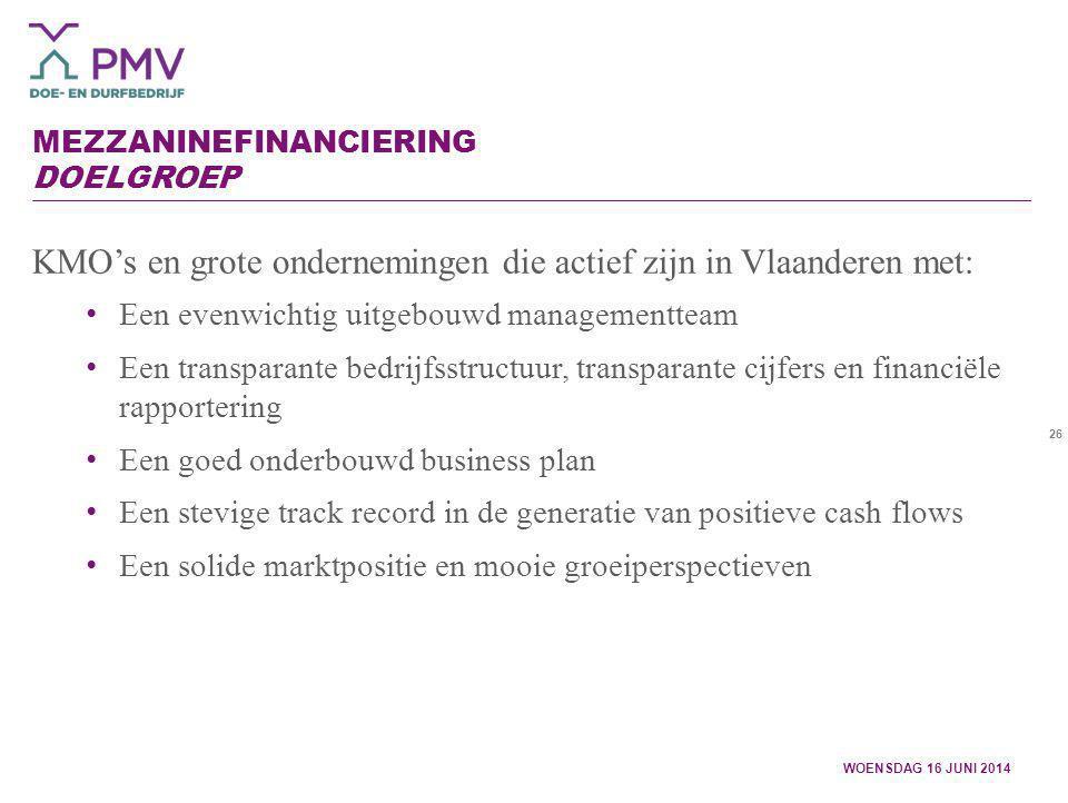 26 MEZZANINEFINANCIERING DOELGROEP WOENSDAG 16 JUNI 2014 KMO's en grote ondernemingen die actief zijn in Vlaanderen met: Een evenwichtig uitgebouwd ma