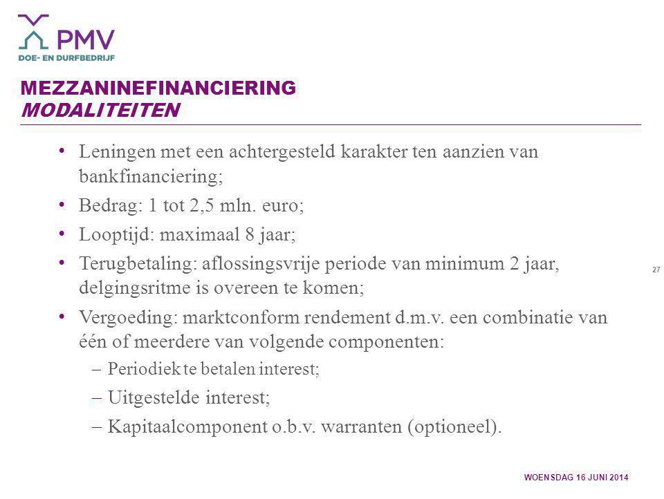 27 MEZZANINEFINANCIERING MODALITEITEN Leningen met een achtergesteld karakter ten aanzien van bankfinanciering; Bedrag: 1 tot 2,5 mln. euro; Looptijd: