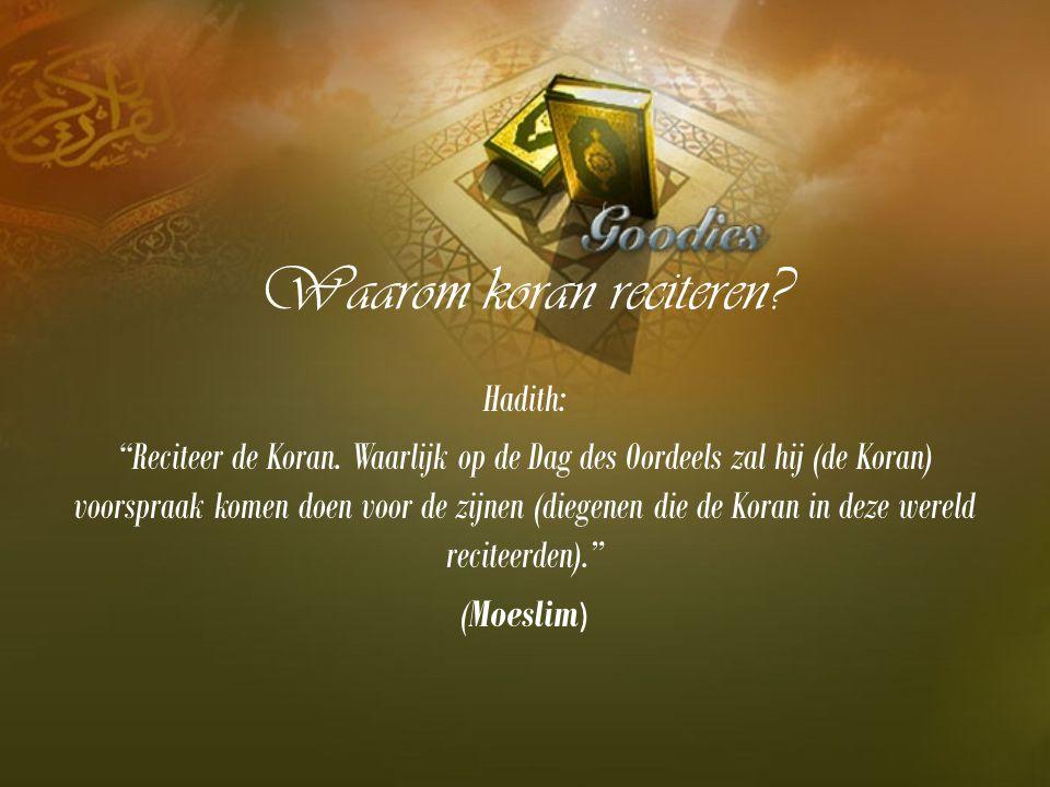 """Waarom koran reciteren? Hadith: """"Reciteer de Koran. Waarlijk op de Dag des Oordeels zal hij (de Koran) voorspraak komen doen voor de zijnen (diegenen"""