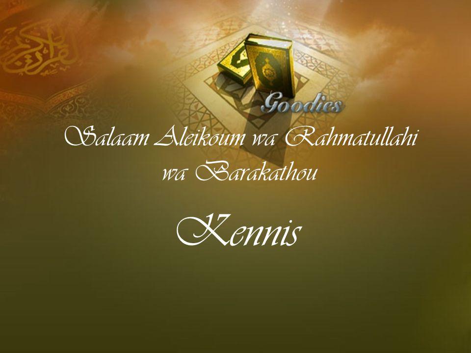 Kennis Salaam Aleikoum wa Rahmatullahi wa Barakathou