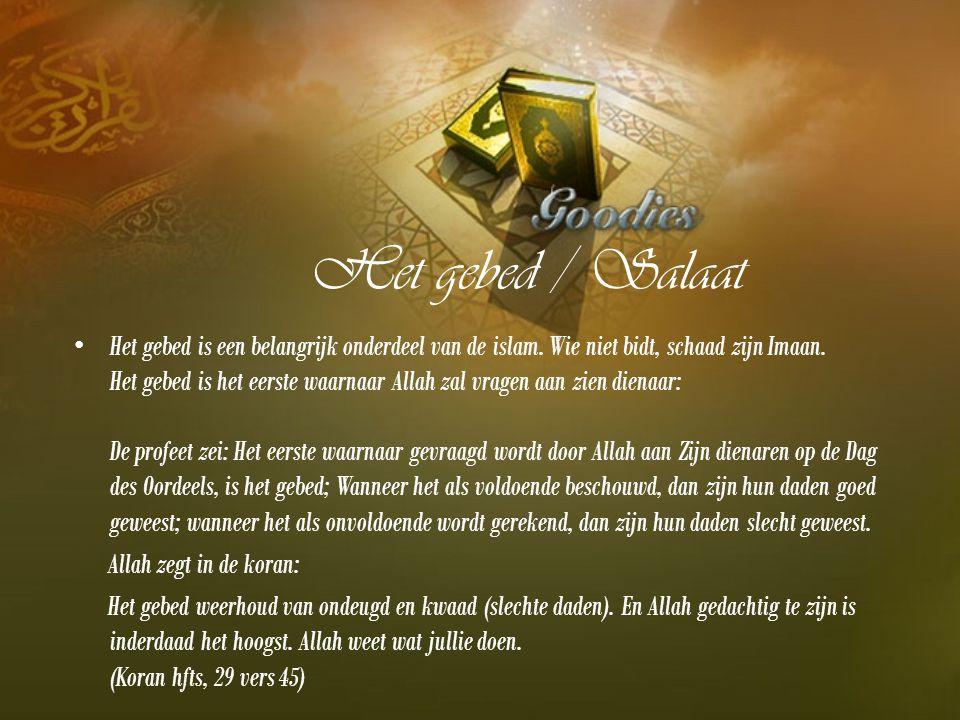 Het gebed / Salaat Het gebed is een belangrijk onderdeel van de islam. Wie niet bidt, schaad zijn Imaan. Het gebed is het eerste waarnaar Allah zal vr