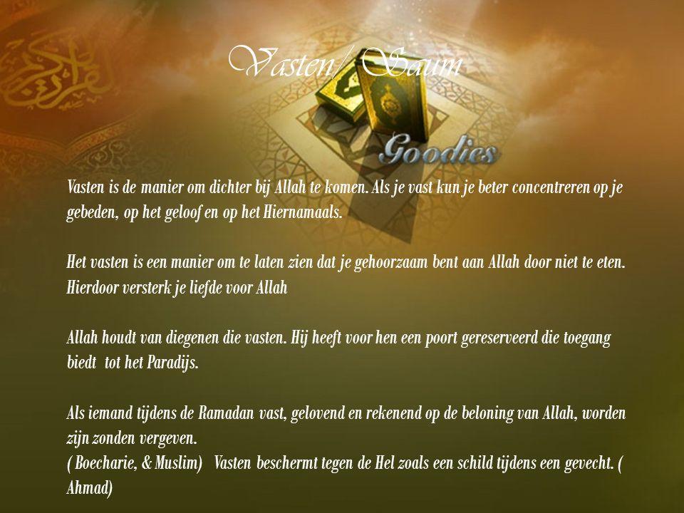 Vasten/ Saum Vasten is de manier om dichter bij Allah te komen. Als je vast kun je beter concentreren op je gebeden, op het geloof en op het Hiernamaa