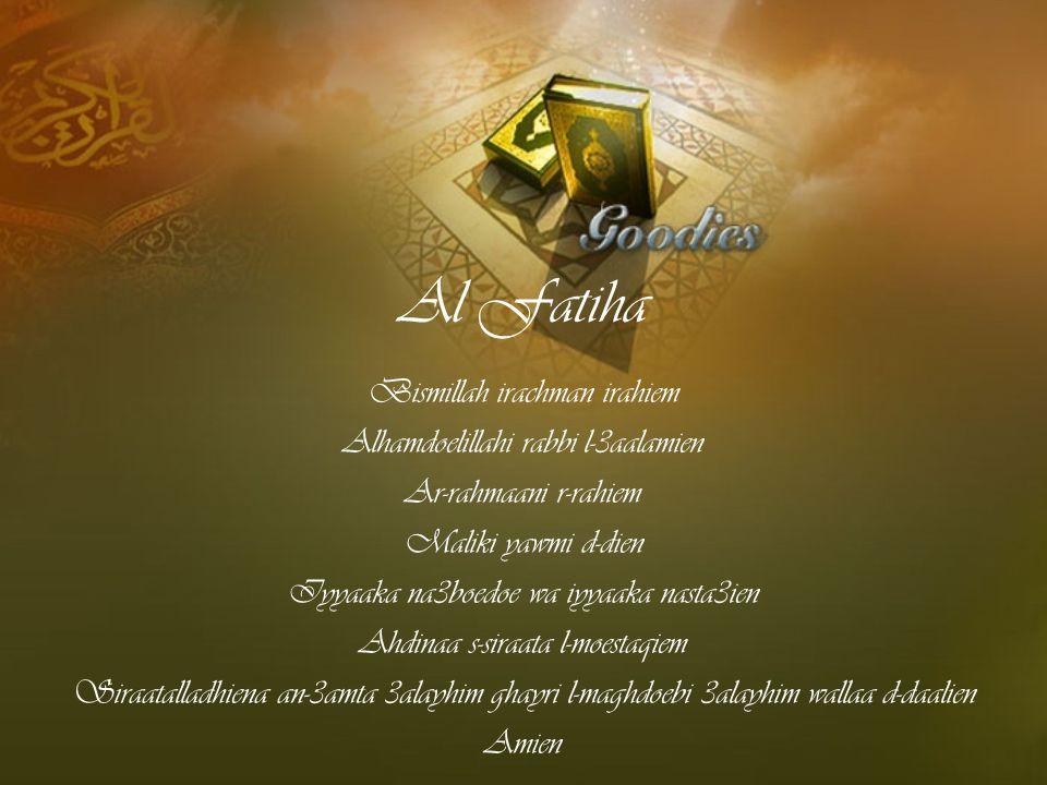 Al Fatiha Bismillah irachman irahiem Alhamdoelillahi rabbi l-3aalamien Ar-rahmaani r-rahiem Maliki yawmi d-dien Iyyaaka na3boedoe wa iyyaaka nasta3ien