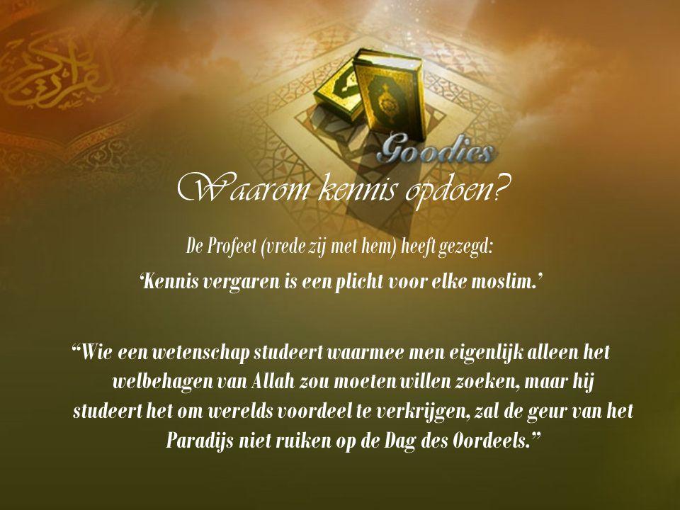"""Waarom kennis opdoen? De Profeet (vrede zij met hem) heeft gezegd: 'Kennis vergaren is een plicht voor elke moslim.' """"Wie een wetenschap studeert waar"""