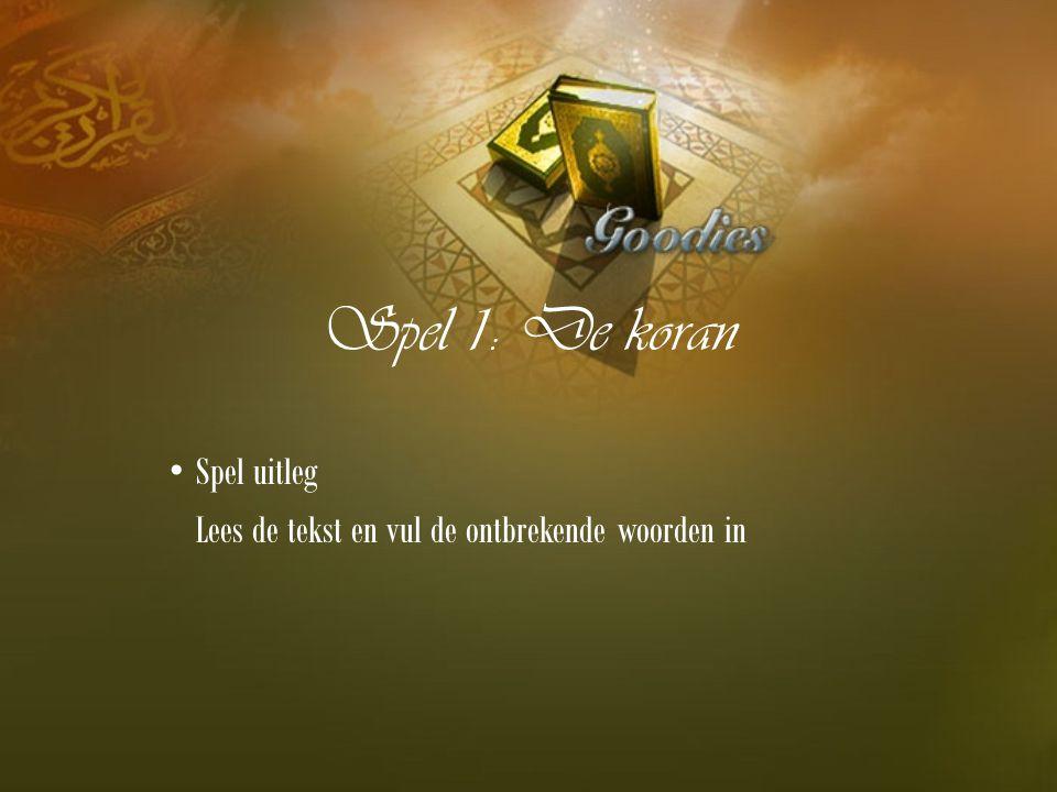 Spel 2: Quiz 1 Hoe heten de laatste 4 boeken van Allah 2 Wat is het Arabische woord voor lotbestemming 3 Wat is de betekenis van La ilaha ill Allah 4 Hoeveel Profeten worden er in de koran bij naam genoemd (min 5) 5 Welke engel sprak tot de Profeet vzmh in de grot hirah.