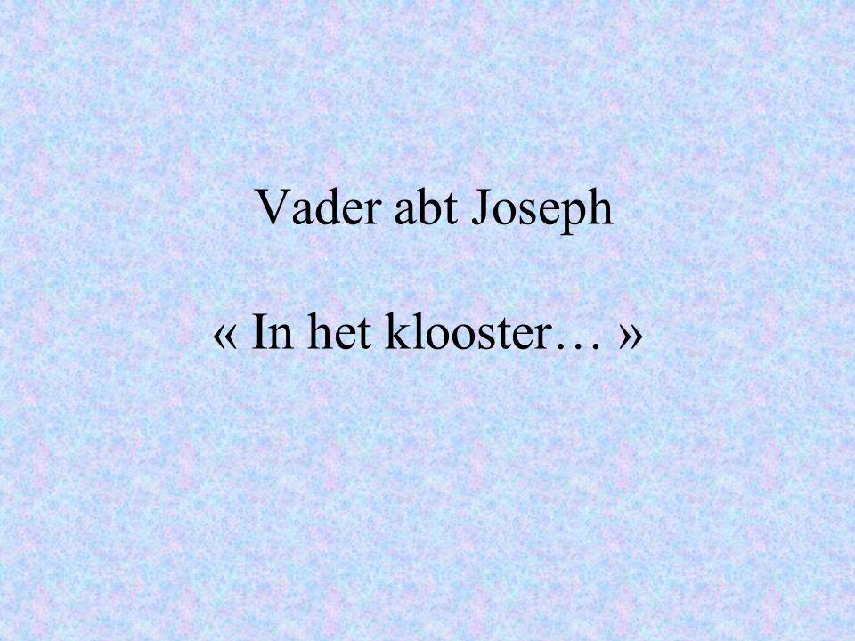 Vader abt Joseph « In het klooster… »