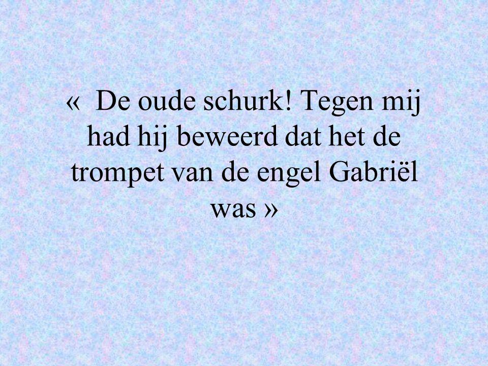 « De oude schurk! Tegen mij had hij beweerd dat het de trompet van de engel Gabriël was »