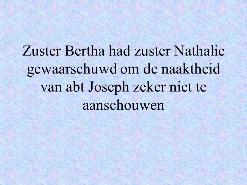 Zuster Bertha had zuster Nathalie gewaarschuwd om de naaktheid van abt Joseph zeker niet te aanschouwen