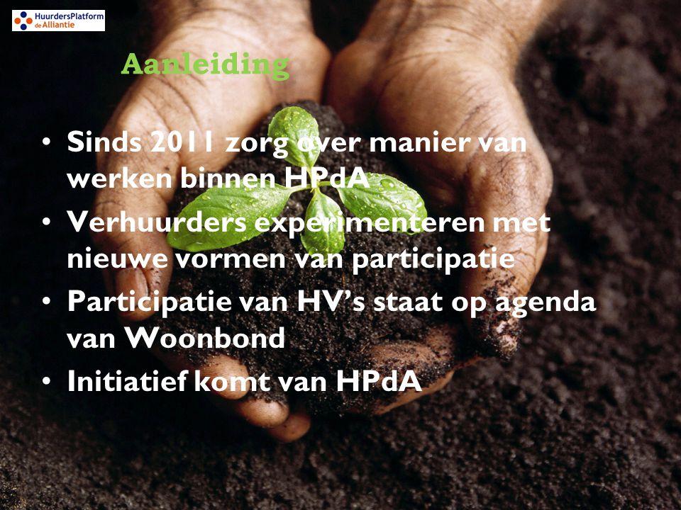 Aanleiding Sinds 2011 zorg over manier van werken binnen HPdA Verhuurders experimenteren met nieuwe vormen van participatie Participatie van HV's staat op agenda van Woonbond Initiatief komt van HPdA