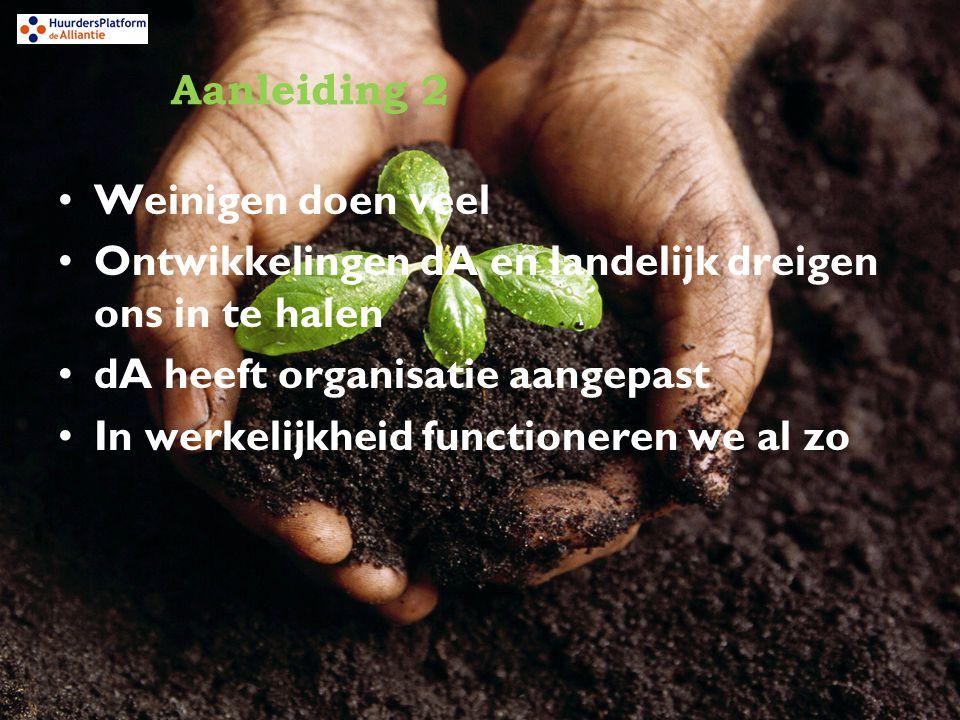 Aanleiding 2 Weinigen doen veel Ontwikkelingen dA en landelijk dreigen ons in te halen dA heeft organisatie aangepast In werkelijkheid functioneren we al zo