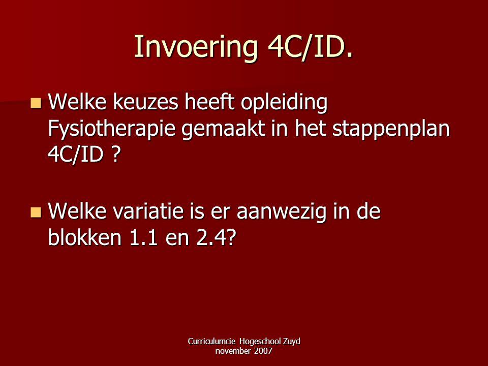 Curriculumcie Hogeschool Zuyd november 2007 Invoering 4C/ID. Welke keuzes heeft opleiding Fysiotherapie gemaakt in het stappenplan 4C/ID ? Welke keuze