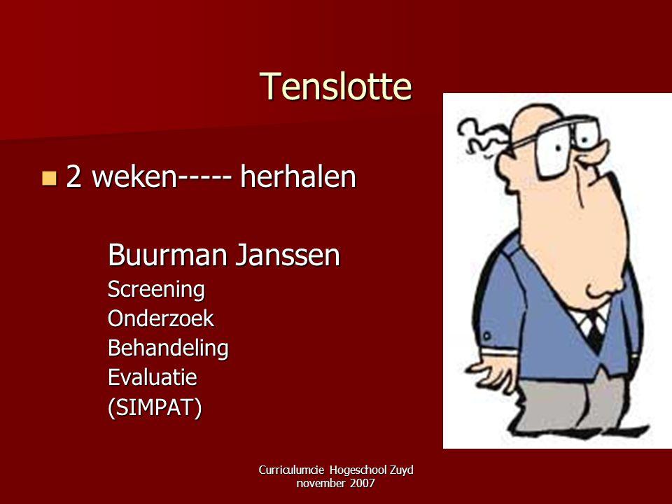 Curriculumcie Hogeschool Zuyd november 2007 Tenslotte 2 weken----- herhalen 2 weken----- herhalen Buurman Janssen Buurman JanssenScreeningOnderzoekBeh