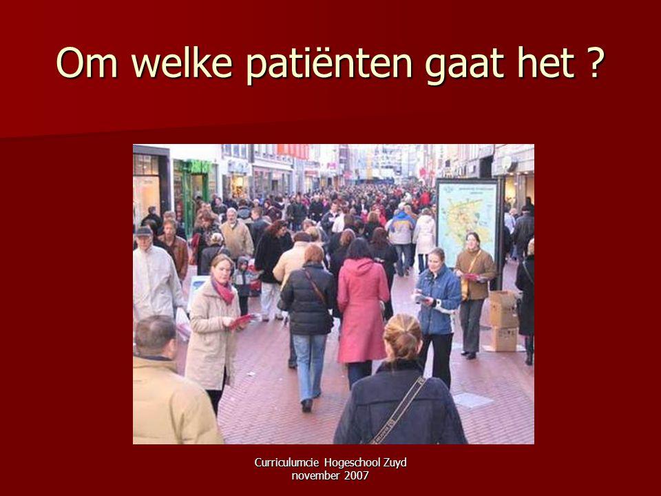Curriculumcie Hogeschool Zuyd november 2007 Om welke patiënten gaat het ?
