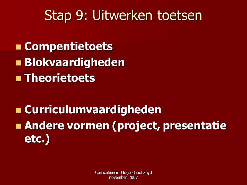 Curriculumcie Hogeschool Zuyd november 2007 Stap 9: Uitwerken toetsen Compentietoets Compentietoets Blokvaardigheden Blokvaardigheden Theorietoets The