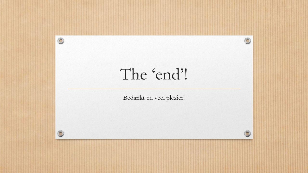 The 'end'! Bedankt en veel plezier!